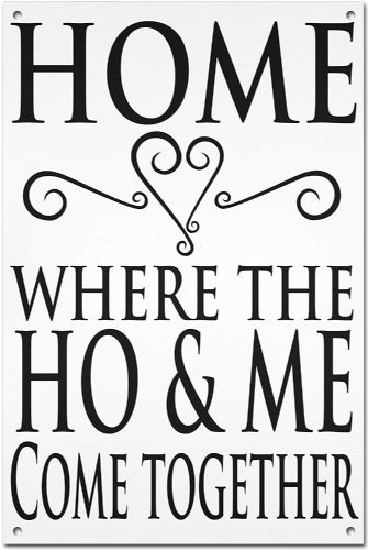 Home, Where The Ho & Me Come Together' Funny White Aluminium Metal Sign
